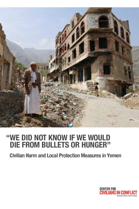 """""""We did not know if we would die from bullets of hunger"""": Civilian Harm and Local Protection Measures in Yemen"""