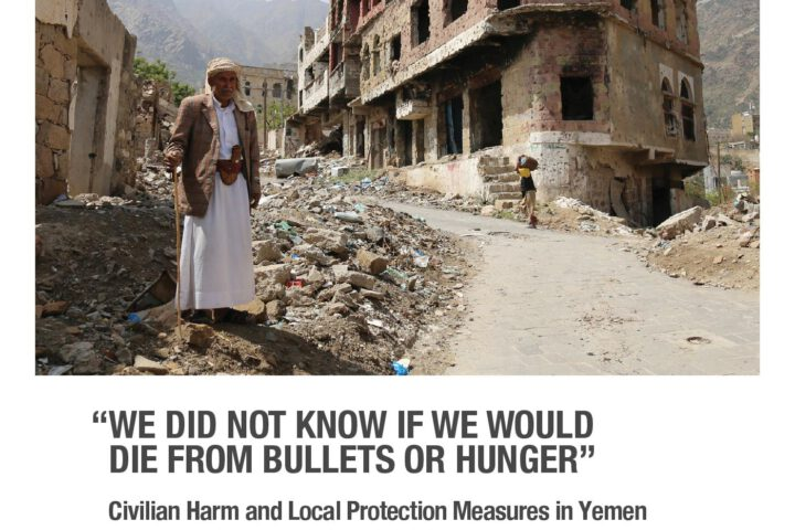 """We did not know if we would die from bullets of hunger"": Civilian Harm and Local Protection Measures in Yemen"